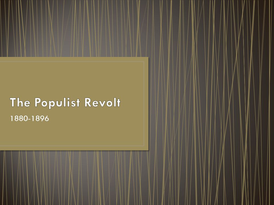 The Populist Revolt 1880-1896