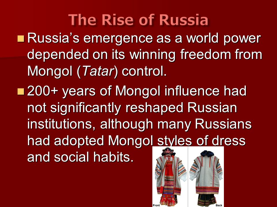 The Rise of Russia Russia's emergence as a world power depended on its winning freedom from Mongol (Tatar) control.