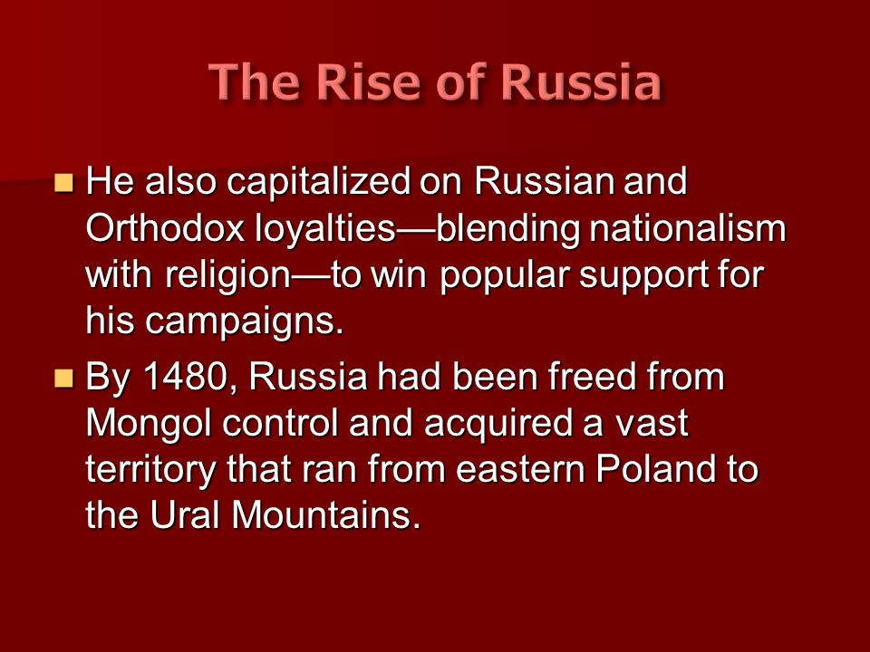 The Rise of Russia He also capitalized on Russian and Orthodox loyalties—blending nationalism with religion—to win popular support for his campaigns.