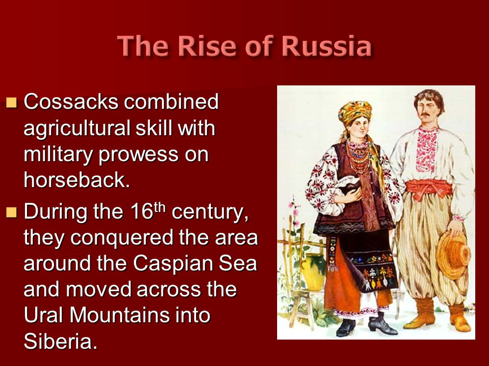The Rise of Russia Cossacks combined agricultural skill with military prowess on horseback.