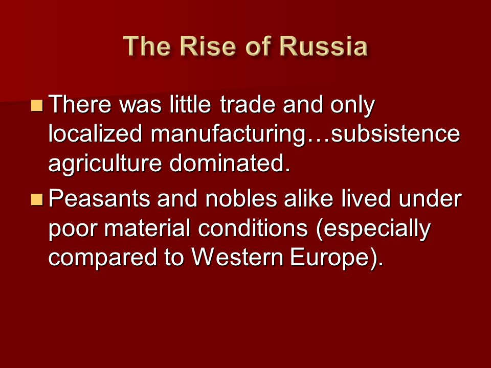 There was little trade and only localized manufacturing…subsistence agriculture dominated.