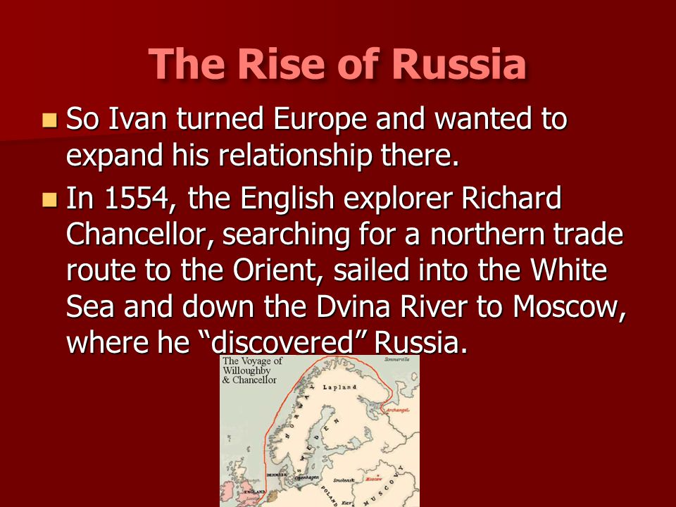 The Rise of Russia So Ivan turned Europe and wanted to expand his relationship there.