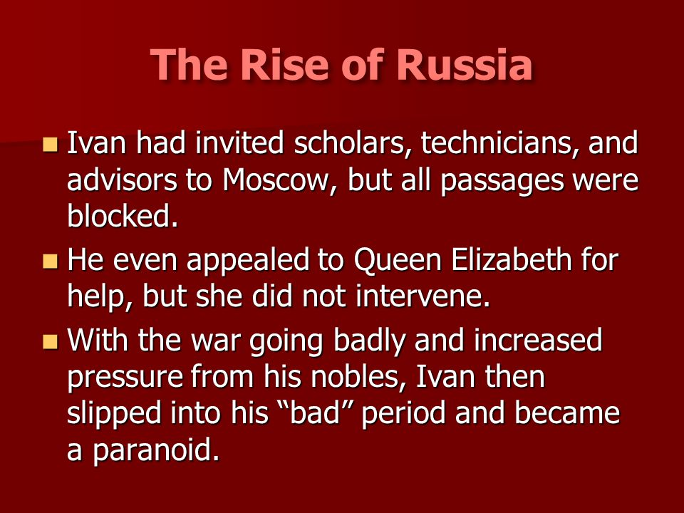 The Rise of Russia Ivan had invited scholars, technicians, and advisors to Moscow, but all passages were blocked.