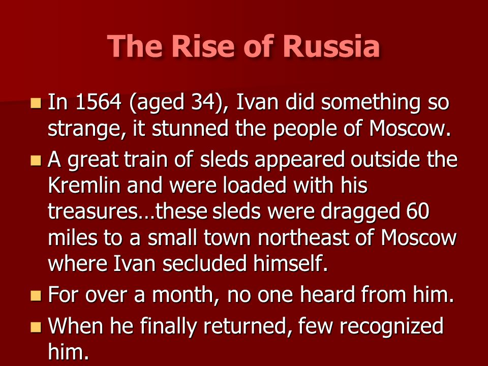 The Rise of Russia In 1564 (aged 34), Ivan did something so strange, it stunned the people of Moscow.