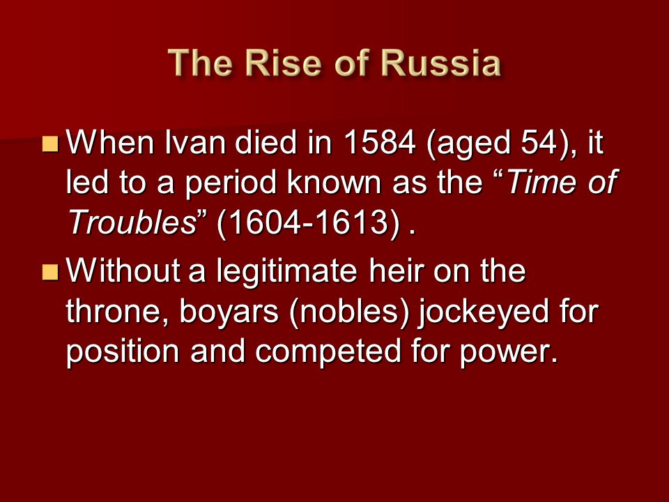 When Ivan died in 1584 (aged 54), it led to a period known as the Time of Troubles (1604-1613) .
