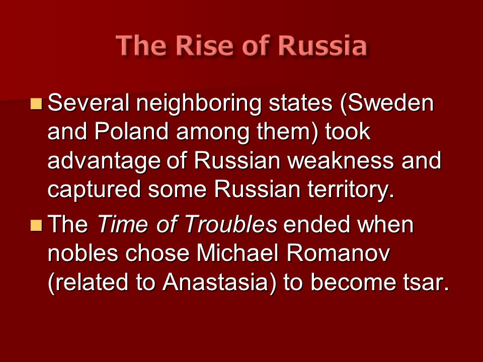 The Rise of Russia Several neighboring states (Sweden and Poland among them) took advantage of Russian weakness and captured some Russian territory.