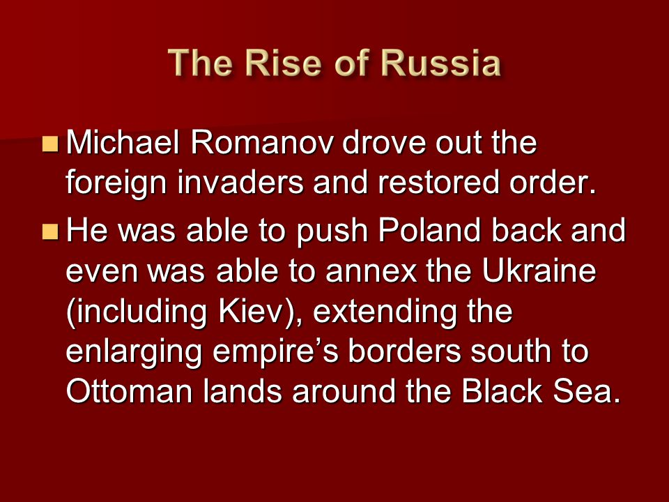 Michael Romanov drove out the foreign invaders and restored order.
