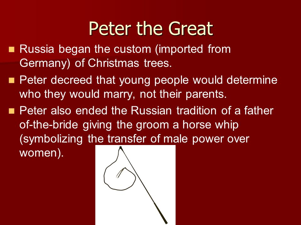 Peter the Great Russia began the custom (imported from Germany) of Christmas trees.