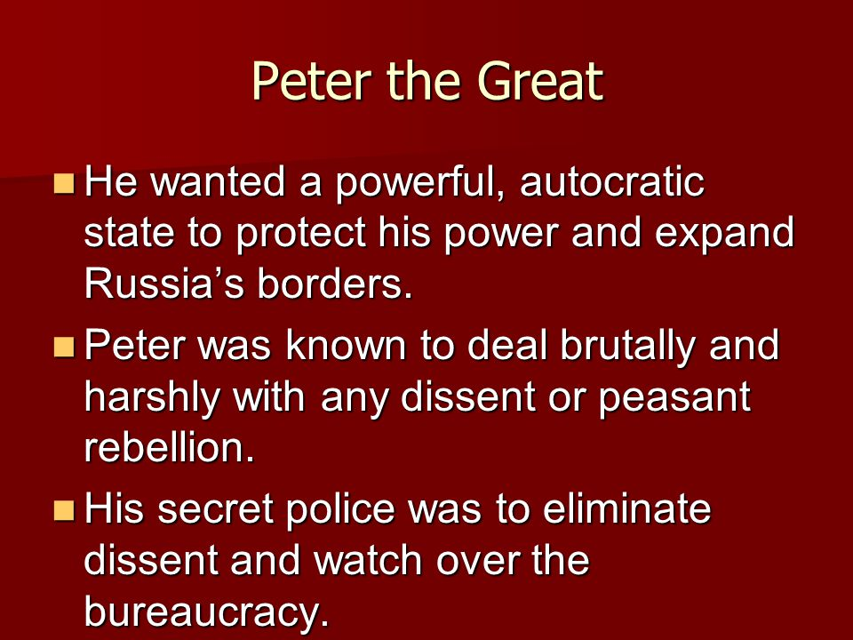 Peter the Great He wanted a powerful, autocratic state to protect his power and expand Russia's borders.