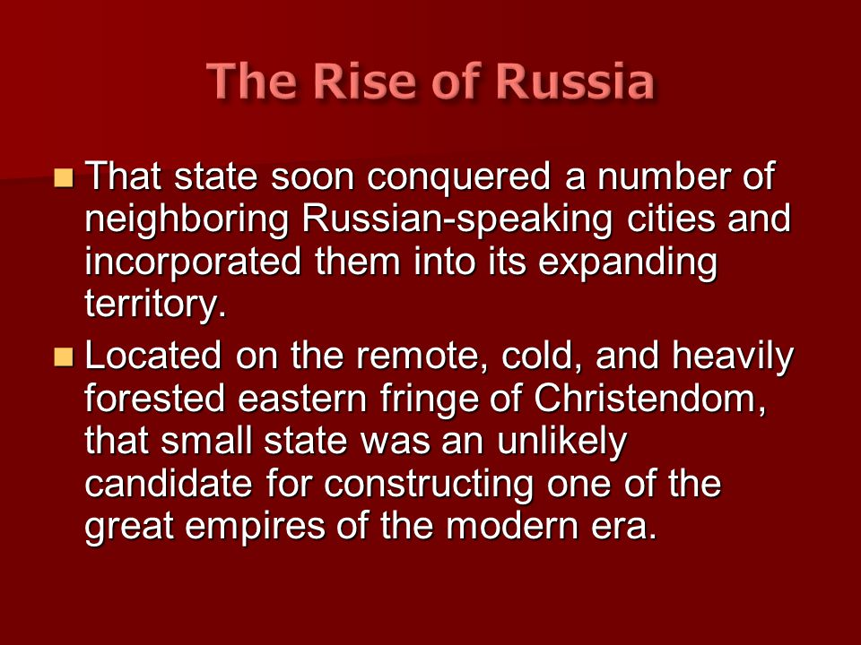 The Rise of Russia That state soon conquered a number of neighboring Russian-speaking cities and incorporated them into its expanding territory.