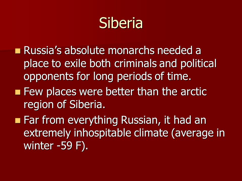 Siberia Russia's absolute monarchs needed a place to exile both criminals and political opponents for long periods of time.