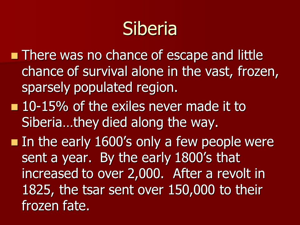 Siberia There was no chance of escape and little chance of survival alone in the vast, frozen, sparsely populated region.