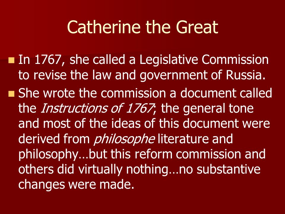Catherine the Great In 1767, she called a Legislative Commission to revise the law and government of Russia.