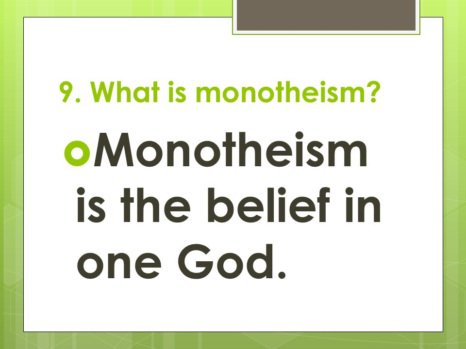 Monotheism is the belief in one God.