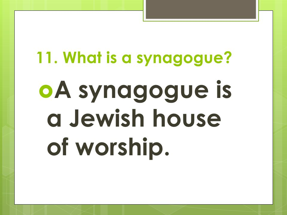 A synagogue is a Jewish house of worship.