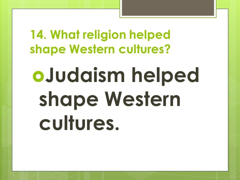 14. What religion helped shape Western cultures