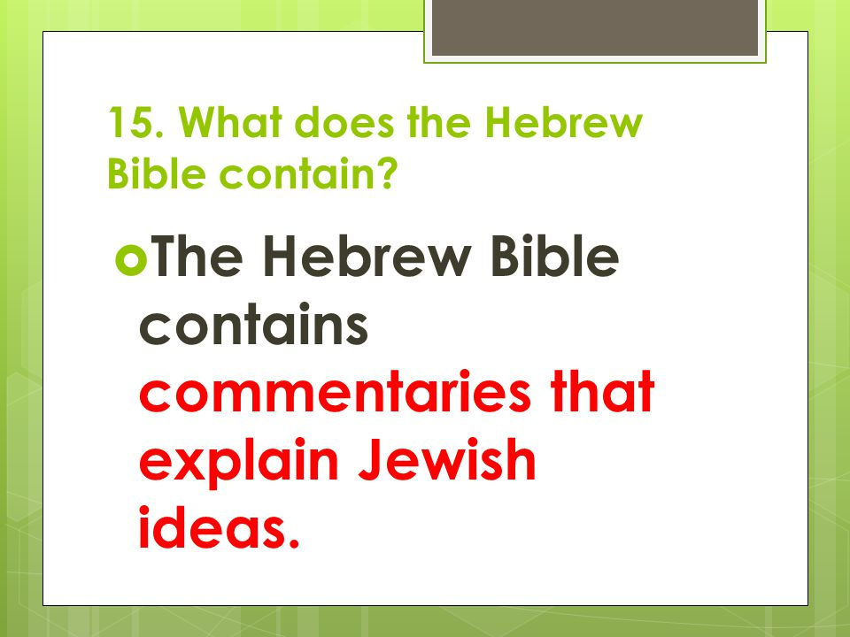 15. What does the Hebrew Bible contain