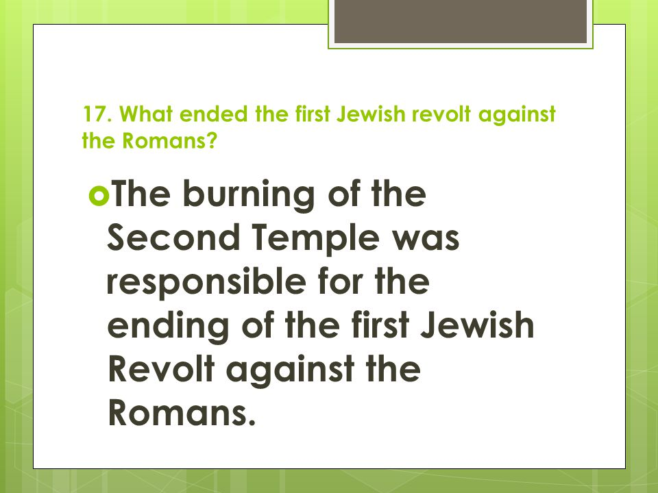 17. What ended the first Jewish revolt against the Romans