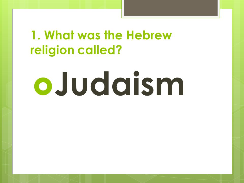 1. What was the Hebrew religion called