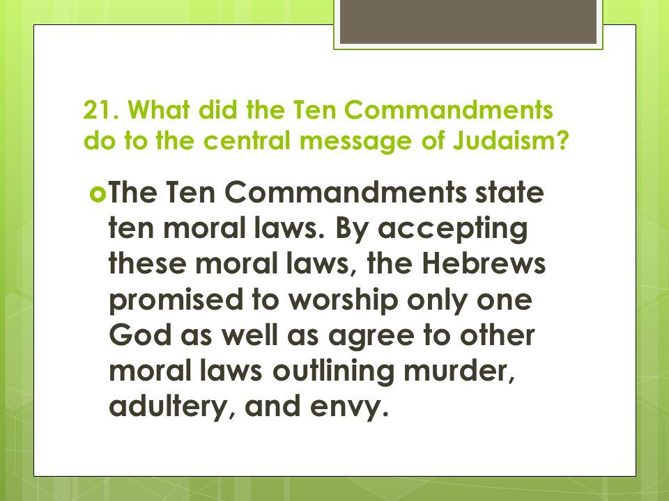 21. What did the Ten Commandments do to the central message of Judaism