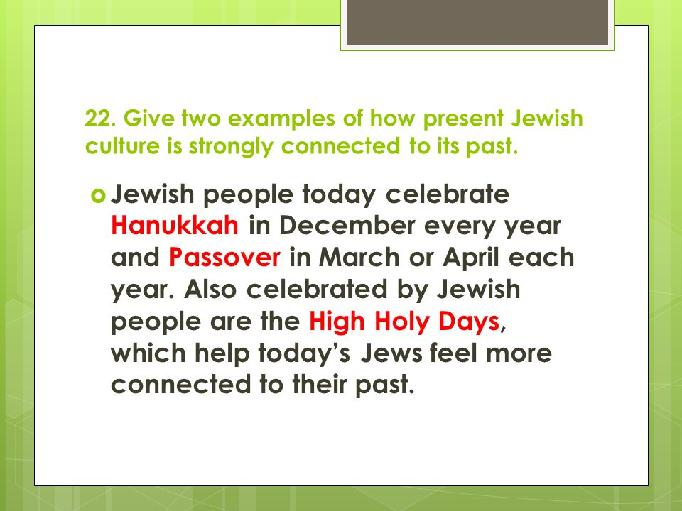 22. Give two examples of how present Jewish culture is strongly connected to its past.