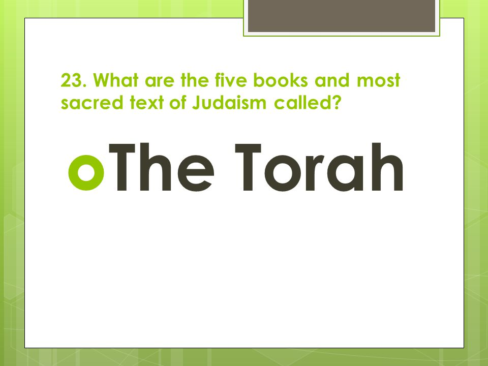 23. What are the five books and most sacred text of Judaism called