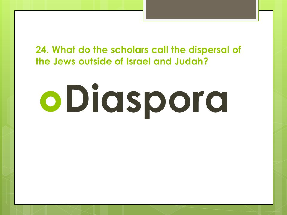 24. What do the scholars call the dispersal of the Jews outside of Israel and Judah