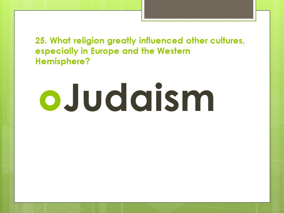 25. What religion greatly influenced other cultures, especially in Europe and the Western Hemisphere