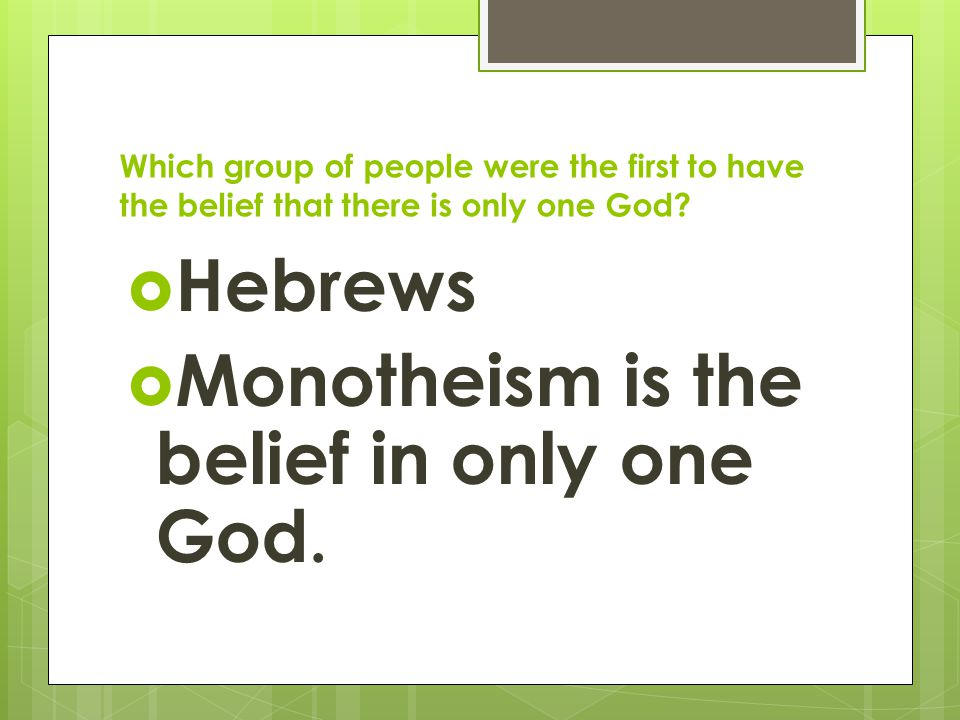 Monotheism is the belief in only one God.