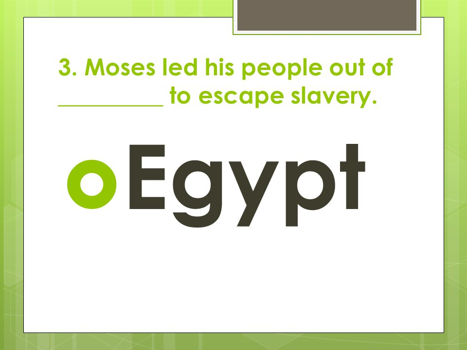 3. Moses led his people out of _________ to escape slavery.