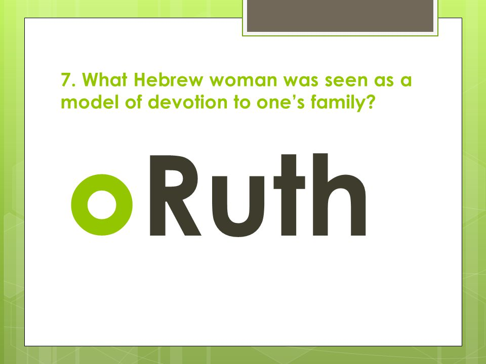 7. What Hebrew woman was seen as a model of devotion to one's family