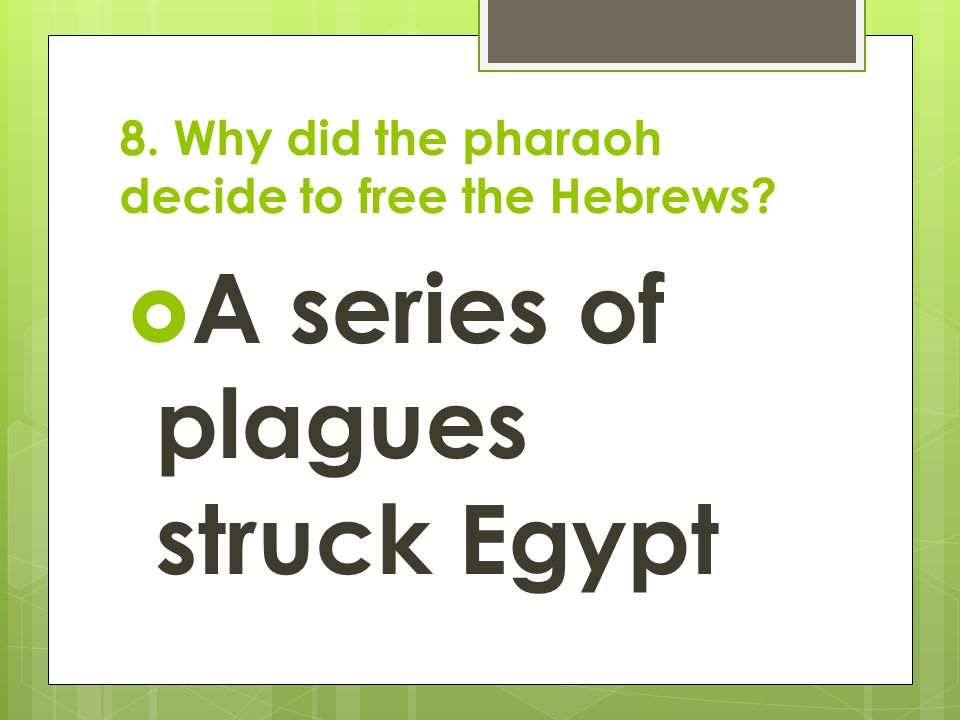 8. Why did the pharaoh decide to free the Hebrews