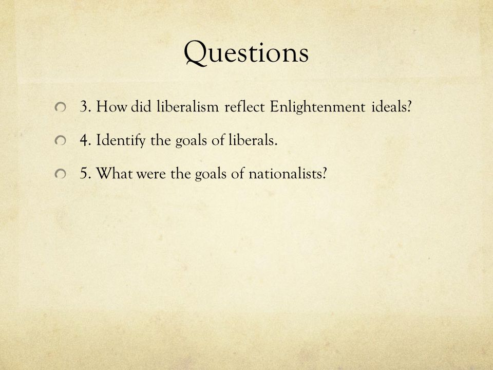 Questions 3. How did liberalism reflect Enlightenment ideals