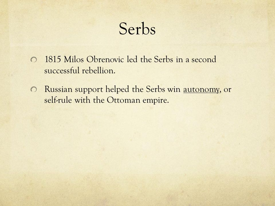 Serbs 1815 Milos Obrenovic led the Serbs in a second successful rebellion.