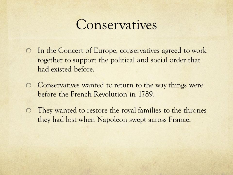 Conservatives In the Concert of Europe, conservatives agreed to work together to support the political and social order that had existed before.