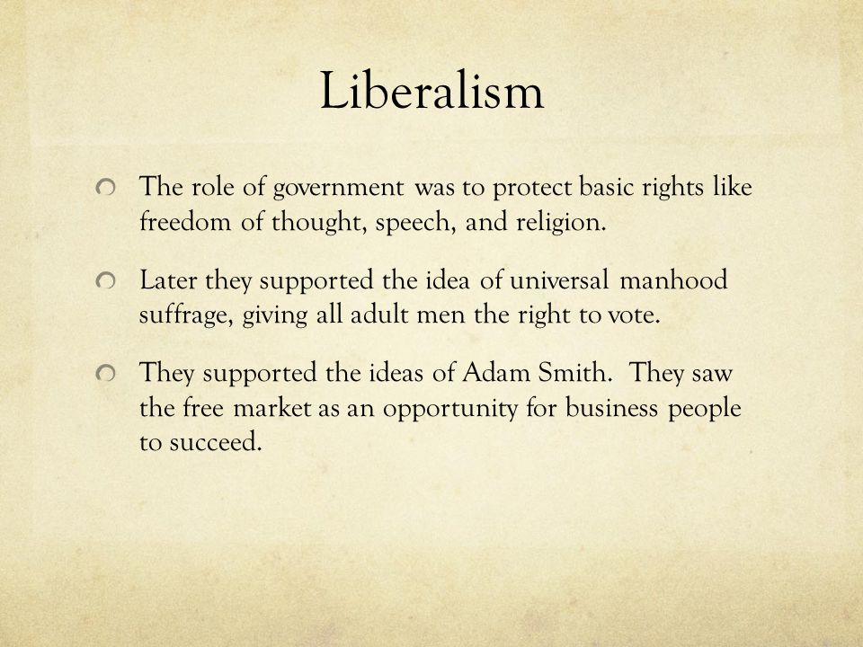 Liberalism The role of government was to protect basic rights like freedom of thought, speech, and religion.