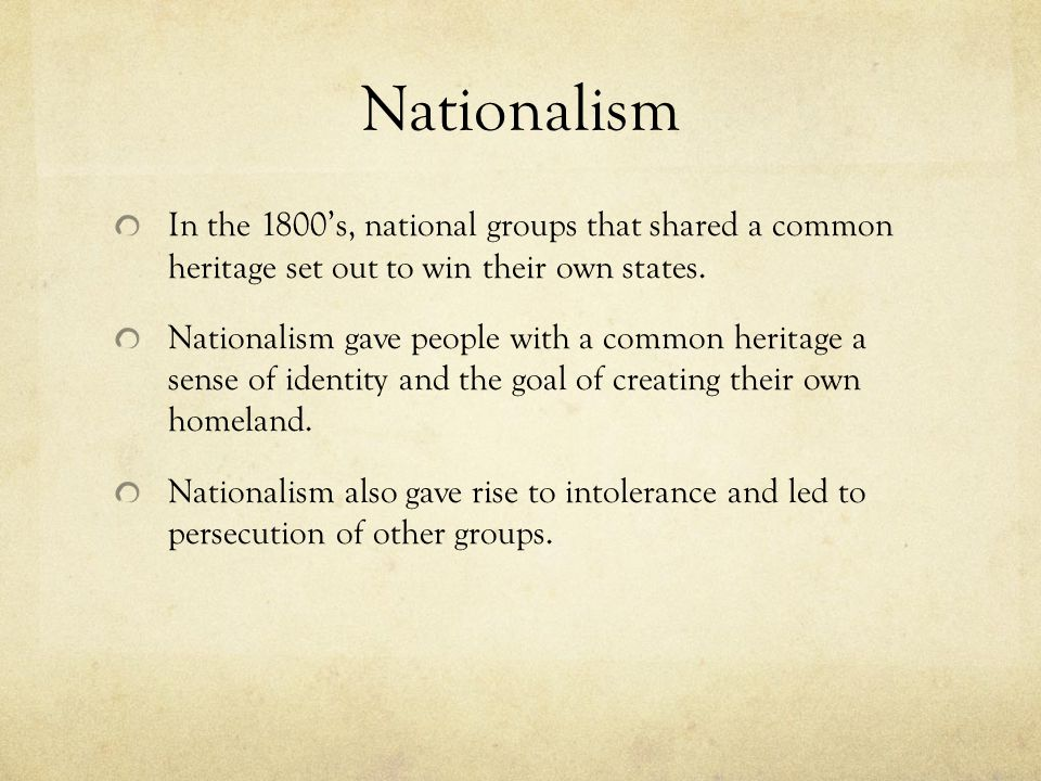Nationalism In the 1800's, national groups that shared a common heritage set out to win their own states.