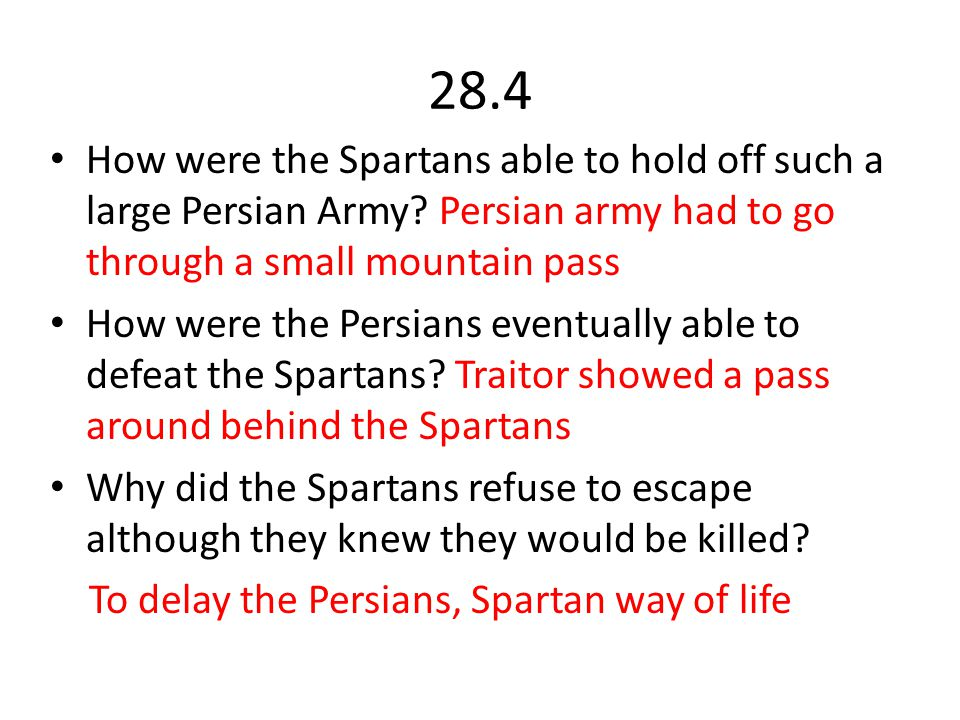 28.4 How were the Spartans able to hold off such a large Persian Army Persian army had to go through a small mountain pass.