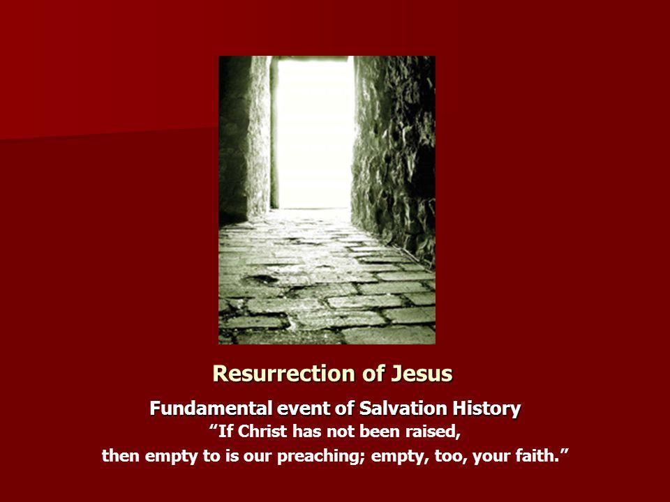 Resurrection of Jesus Fundamental event of Salvation History