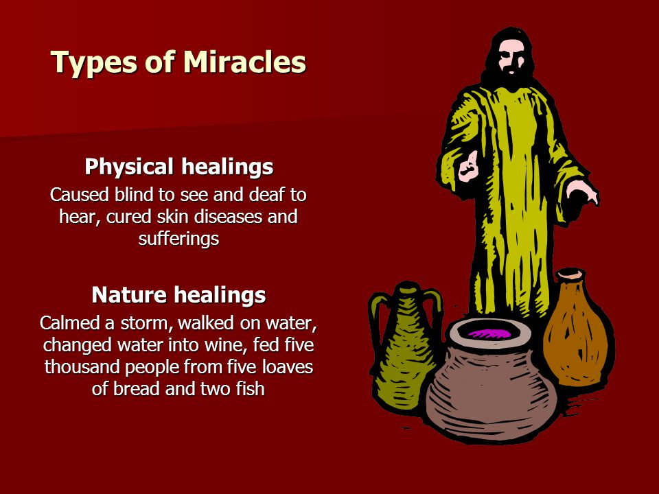 Types of Miracles Physical healings Nature healings