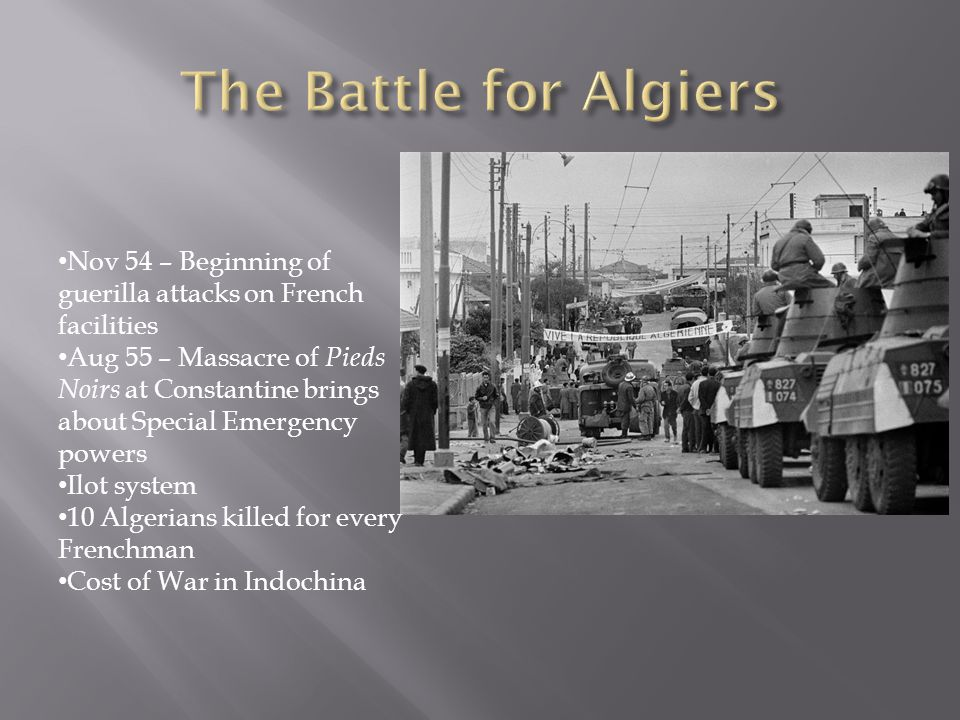 The Battle for Algiers Nov 54 – Beginning of guerilla attacks on French facilities.