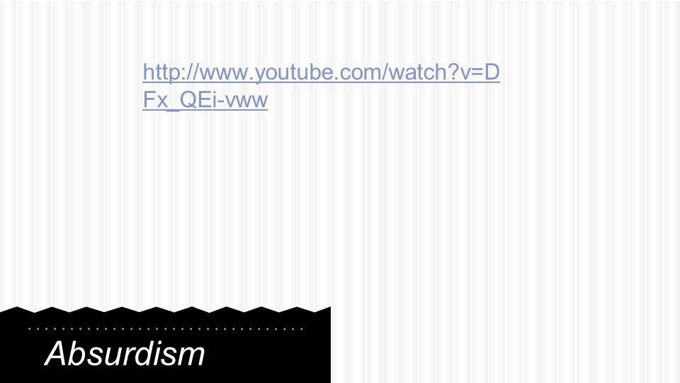 http://www.youtube.com/watch v=DFx_QEi-vww Absurdism