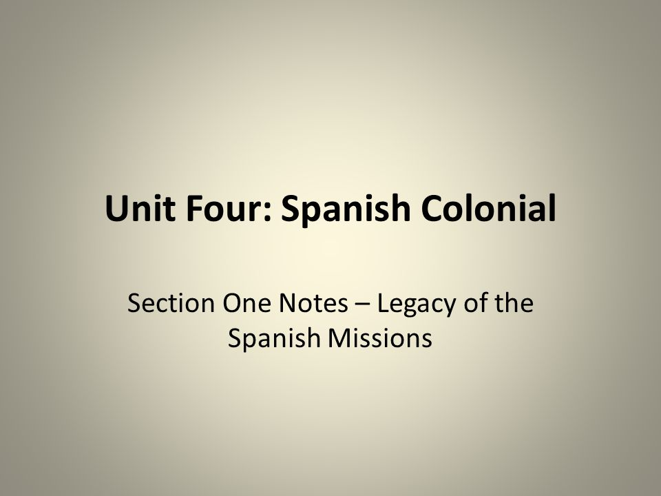 Unit Four: Spanish Colonial