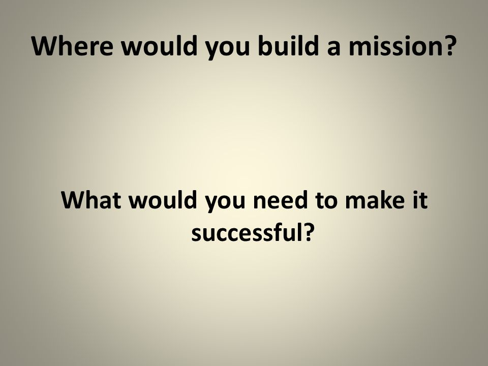 Where would you build a mission