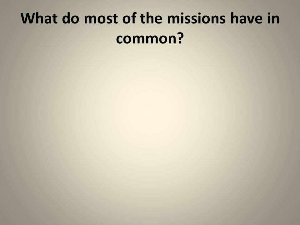 What do most of the missions have in common