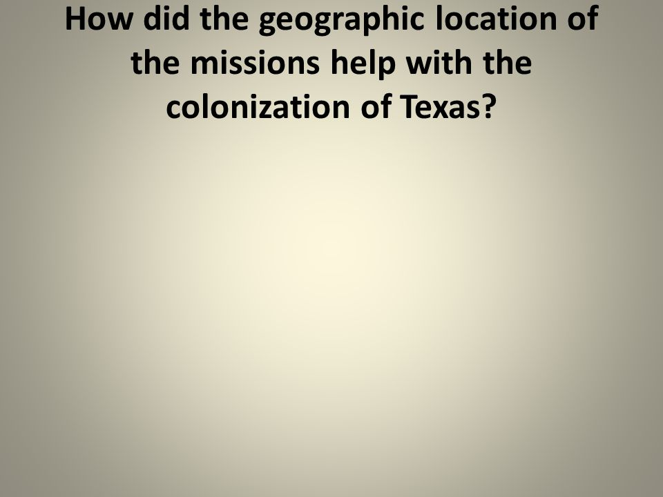 How did the geographic location of the missions help with the colonization of Texas