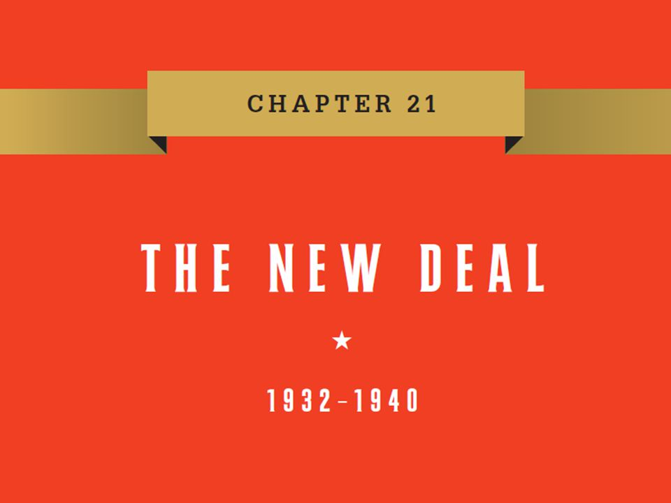 Chapter 21 Chapter 21 The New Deal, 1932–1940