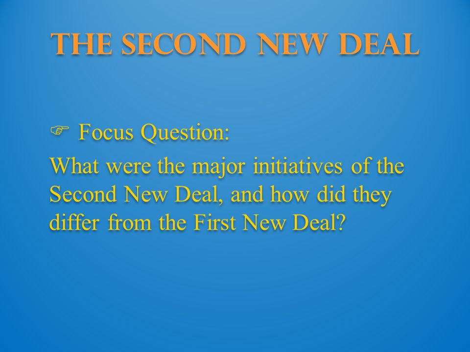 The Second New Deal Focus Question: