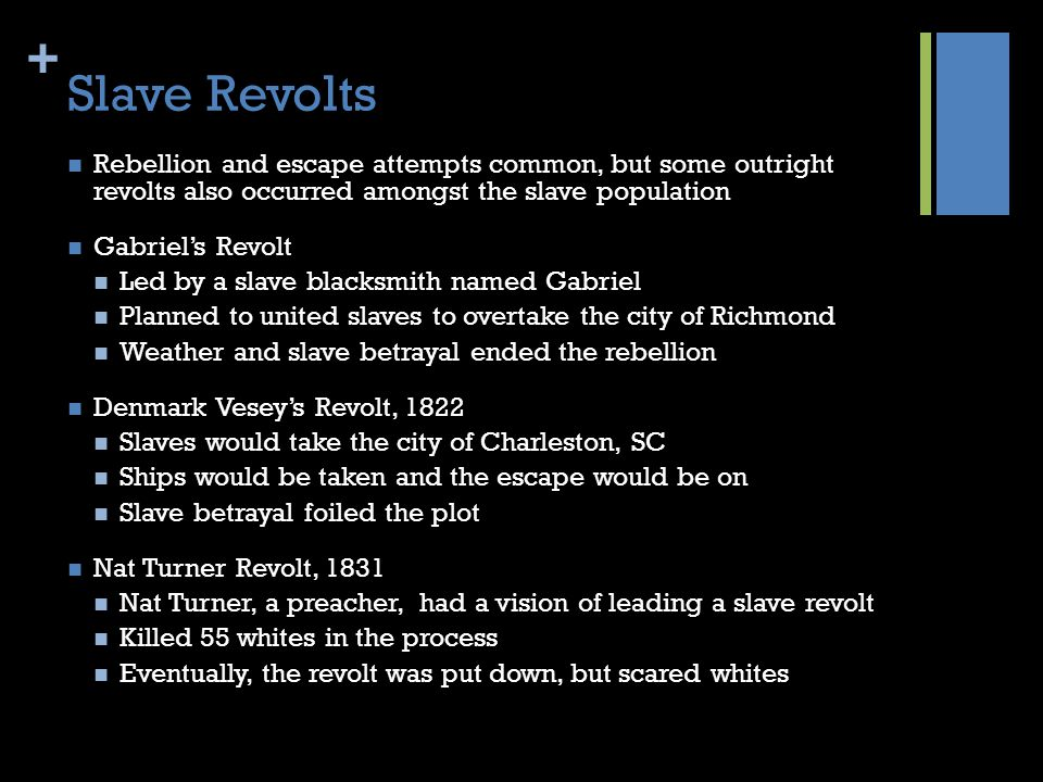 Slave Revolts Rebellion and escape attempts common, but some outright revolts also occurred amongst the slave population.