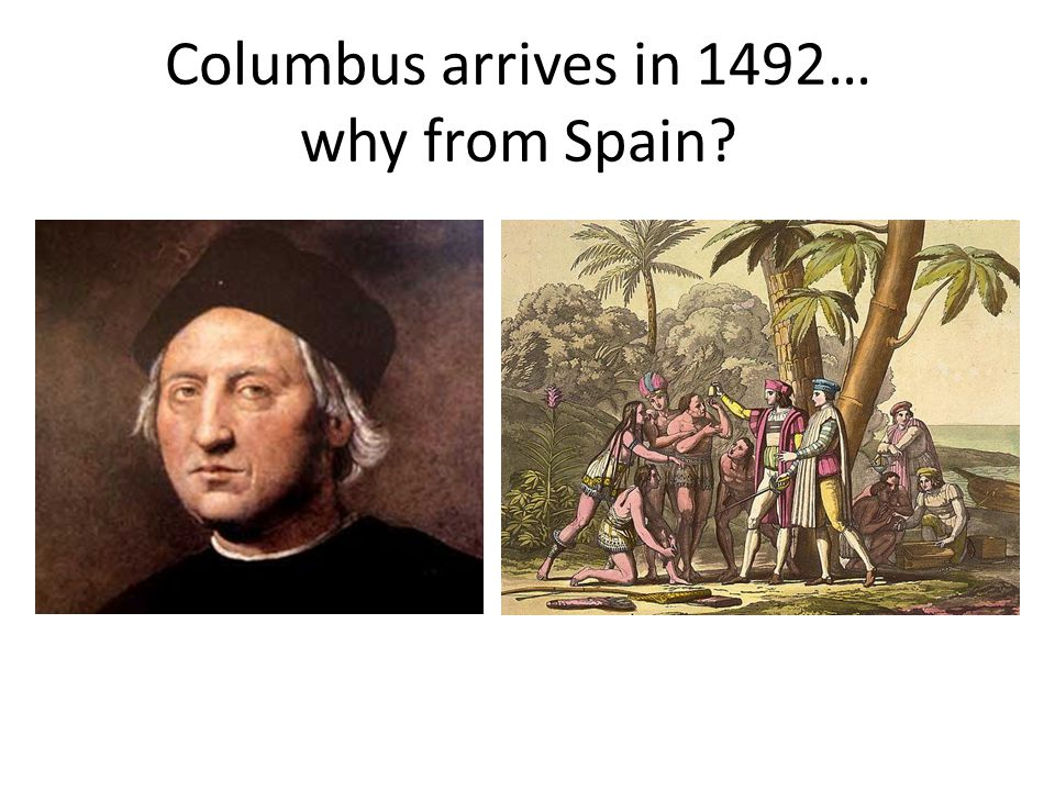 Columbus arrives in 1492… why from Spain